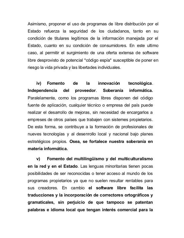 Asimismo, proponer el uso de programas de libre distribución por elEstado refuerza la seguridad de los ciudadanos, tanto e...