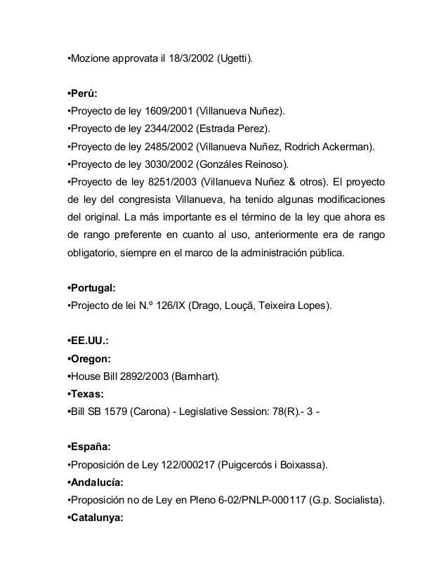 •Mozione approvata il 18/3/2002 (Ugetti).•Perú:•Proyecto de ley 1609/2001 (Villanueva Nuñez).•Proyecto de ley 2344/2002 (E...
