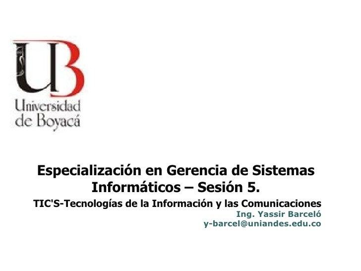 TIC'S-Tecnologías de la Información y las Comunicaciones Ing. Yassir Barceló [email_address] Especialización en Gerencia d...