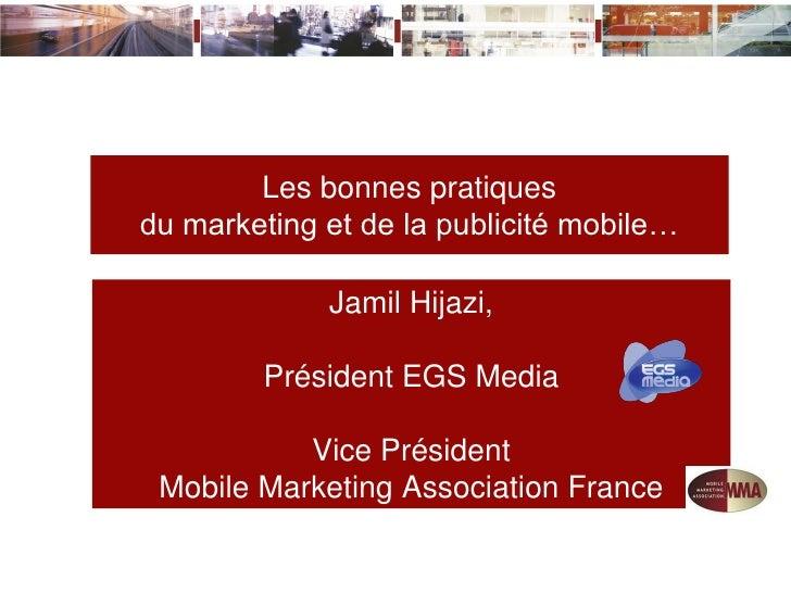 Les bonnes pratiquesdu marketing et de la publicité mobile…             Jamil Hijazi,        Président EGS Media          ...