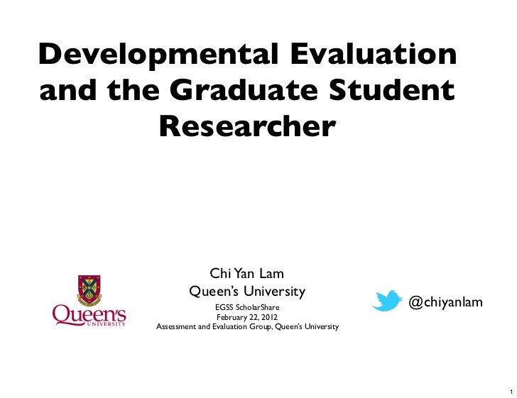 Developmental Evaluationand the Graduate Student       Researcher                 Chi Yan Lam               Queen's Univer...
