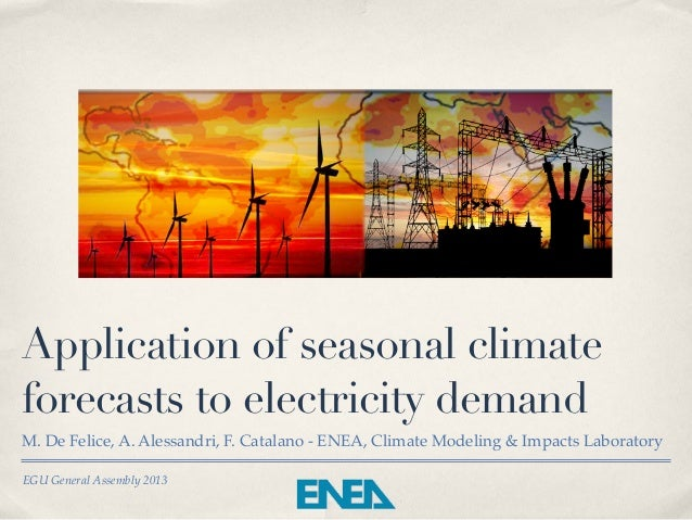 Application of seasonal climateforecasts to electricity demandM. De Felice, A. Alessandri, F. Catalano - ENEA, Climate Mod...