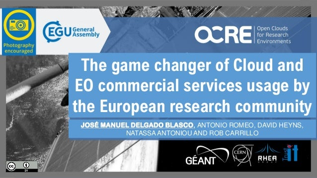 The game changer of Cloud and EO commercial services usage by the European research community JOSÉ MANUEL DELGADO BLASCO, ...