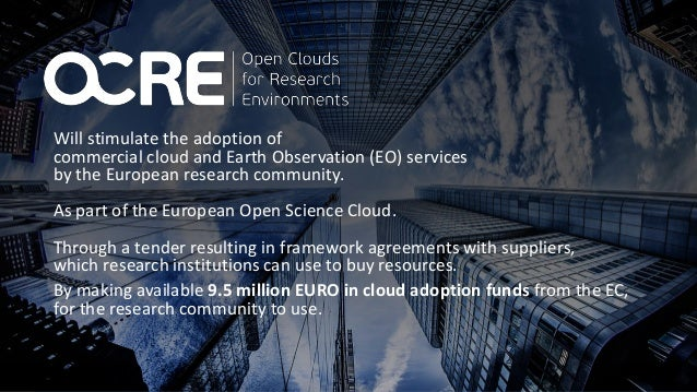Will stimulate the adoption of commercial cloud and Earth Observation (EO) services by the European research community. As...
