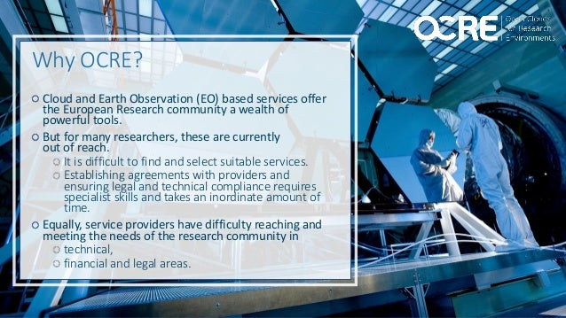 Why OCRE? Cloud and Earth Observation (EO) based services offer the European Research community a wealth of powerful tools...
