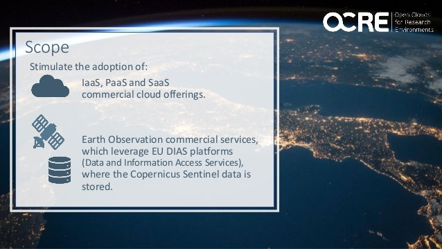 Scope Stimulate the adoption of: IaaS, PaaS and SaaS commercial cloud offerings. Earth Observation commercial services, wh...