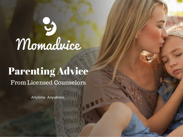 Parenting Advice From Licensed Counselors Anytime.Anywhere.