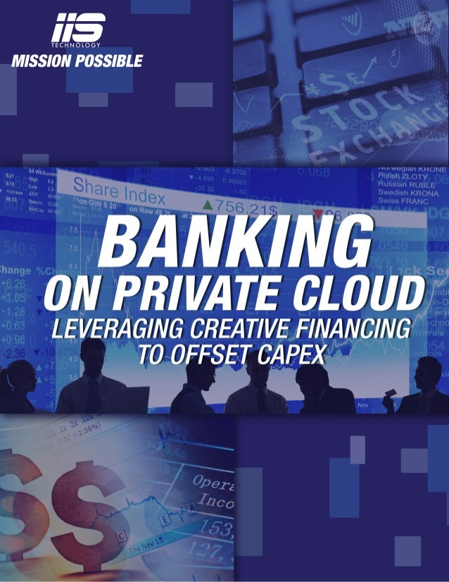 Page 2 of 4 Banking On Private Cloud CIOs and CFOs today are faced with increasing challenges. Businesses demand improved ...