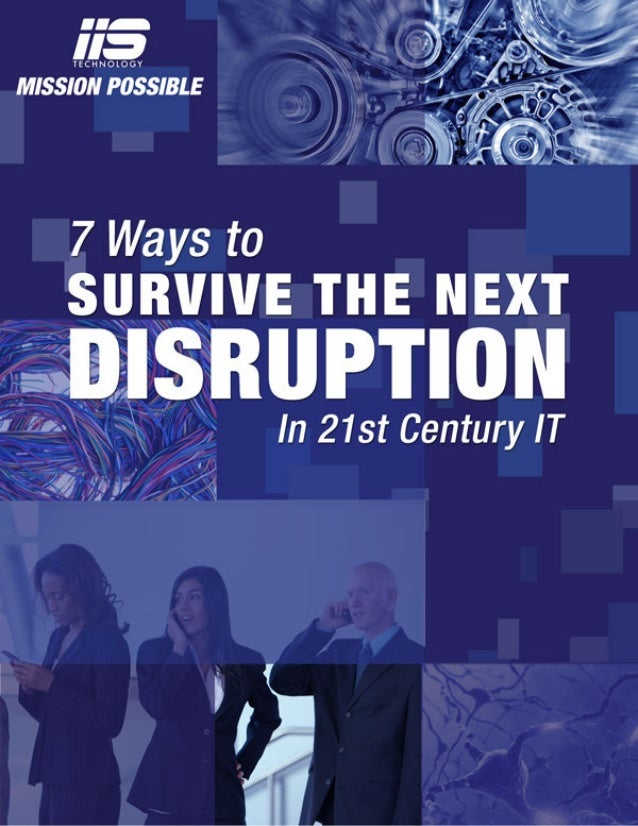 Page 2 of 13 7 Ways to Survive the Next Disruption of 21st Century IT Enterprises in the US must tackle a new paradigm of ...