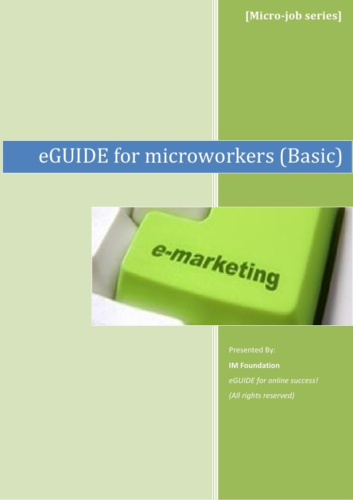 [Micro-job series]eGUIDE for microworkers (Basic)                   Presented By:                   IM Foundation         ...