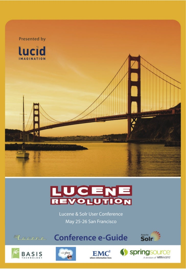 LUCENE REVOLUTION San Francisco 2011Welcome to San Francisco!We are excited to be bringing you the second Lucene Revolutio...