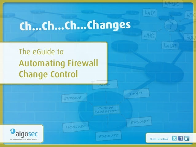 Ch…Ch…Ch…Changes	 The eGuide to	 Automating Firewall	 Change Control                        Share this eBook