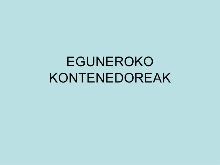 EGUNEROKO KONTENEDOREAK