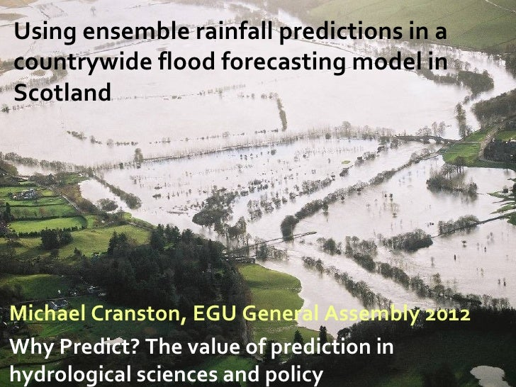 Using ensemble rainfall predictions in acountrywide flood forecasting model inScotlandMichael Cranston, EGU General Assemb...