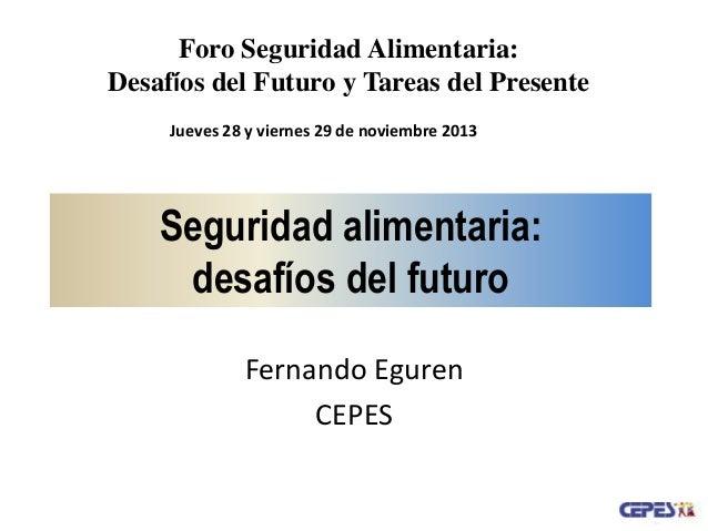Foro Seguridad Alimentaria: Desafíos del Futuro y Tareas del Presente Jueves 28 y viernes 29 de noviembre 2013  Seguridad ...