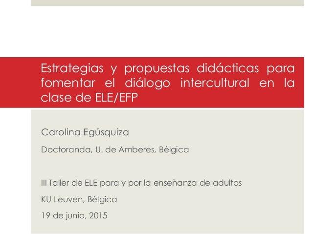 Estrategias y propuestas didácticas para fomentar el diálogo intercultural en la clase de ELE/EFP Carolina Egúsquiza Docto...