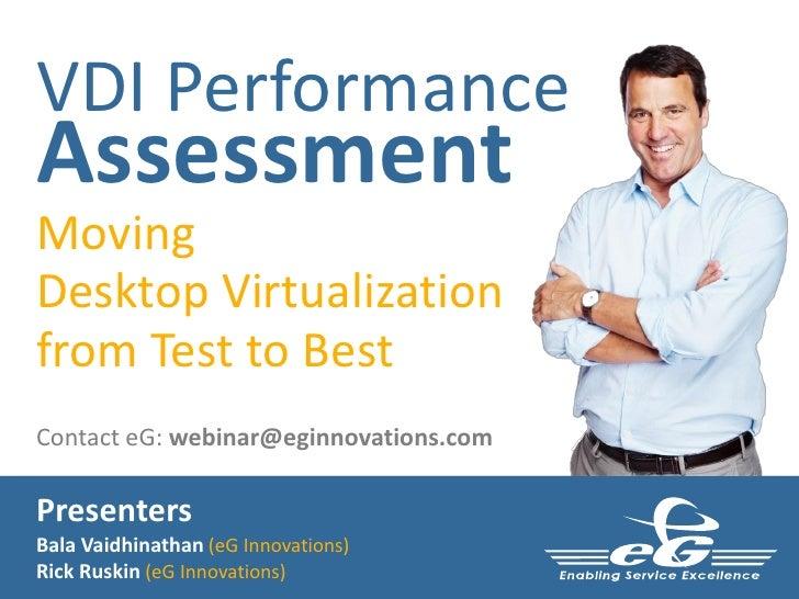 VDI PerformanceAssessmentMovingDesktop Virtualizationfrom Test to BestContact eG: webinar@eginnovations.comPresentersBala ...