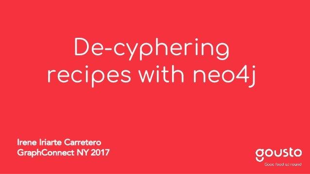 De-cyphering recipes with neo4j Irene Iriarte Carretero GraphConnect NY 2017