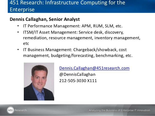 451 Research: Infrastructure Computing for theEnterpriseDennis Callaghan, Senior Analyst   • IT Performance Management: AP...