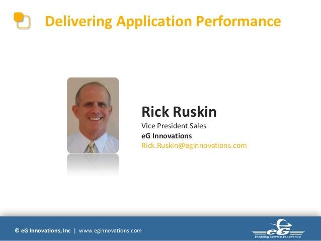 Delivering Application Performance                                            Rick Ruskin                                 ...