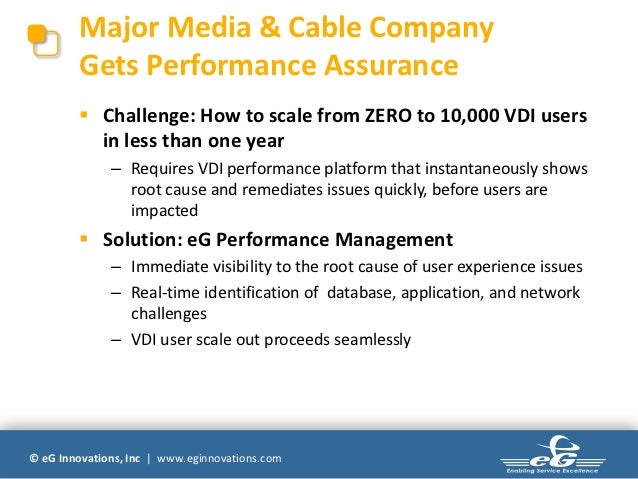Major Media & Cable Company        Gets Performance Assurance         Challenge: How to scale from ZERO to 10,000 VDI use...