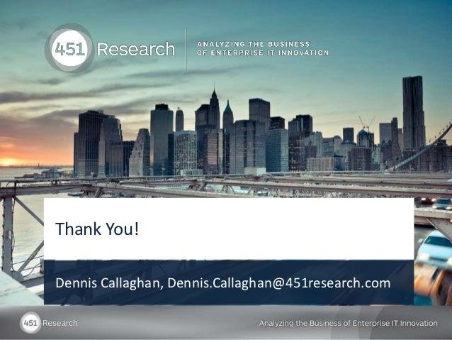 Thank You!Dennis Callaghan, Dennis.Callaghan@451research.com