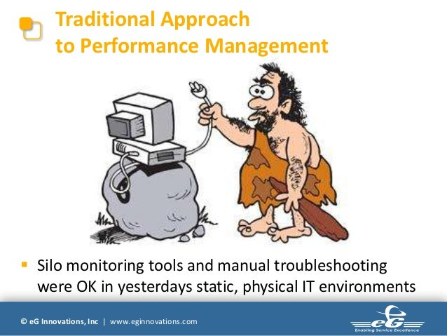 Traditional Approach        to Performance Management Silo monitoring tools and manual troubleshooting  were OK in yester...