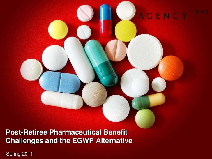 Post-Retiree Pharmaceutical Benefit Challenges and the EGWP Alternative<br />Spring 2011<br />