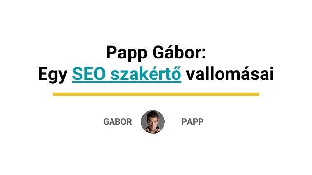 GABOR Papp Gábor: Egy SEO szakértő vallomásai PAPP