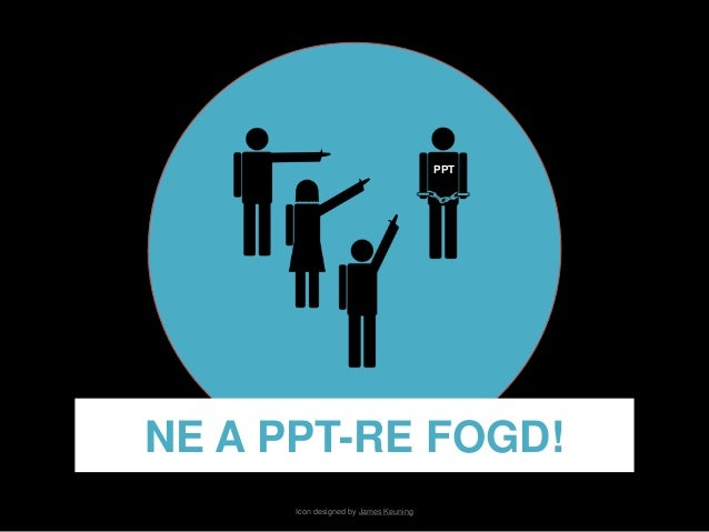 PPT  NE A PPT-RE FOGD!  Icon designed by James Keuning