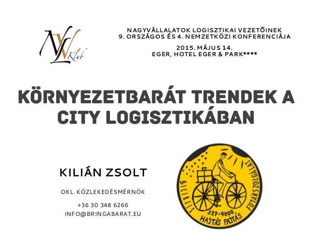 Környezetbarát trendek a city logisztikában OKL. KÖZLEKEDÉSMÉRNÖK +36 30 348 6266 INFO@BRINGABARAT.EU KILIÁN ZSOLT NAGYVÁL...