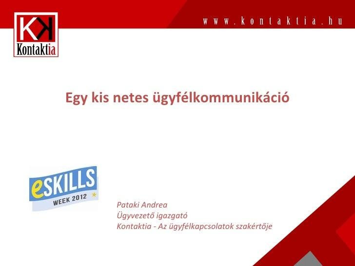 Egy kis netes ügyfélkommunikáció       Pataki Andrea       Ügyvezető igazgató       Kontaktia - Az ügyfélkapcsolatok szaké...