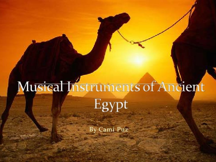 Musical Instruments of Ancient Egypt<br />By Cami Puz<br />
