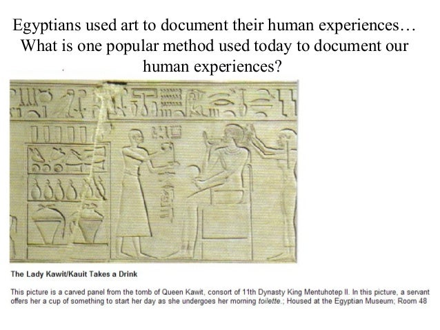 Egyptians used art to document their human experiences… What is one popular method used today to document our human experi...