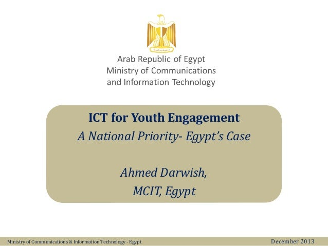 ICT for Youth Engagement A National Priority- Egypt's Case Ahmed Darwish, MCIT, Egypt Ministry of Communications & Informa...