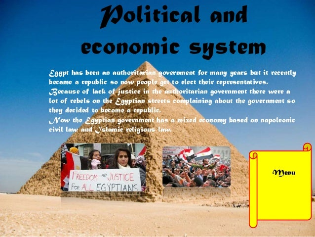 egypt political system As of february 2015, the economic system of modern egypt is based on free market capitalism it is an important trading partner for many european and middle eastern countries the economy of egypt was once heavily centralized under the control of the government of abdel nasser following the .