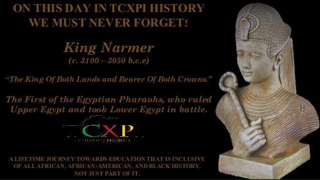 "ON THIS DAY IN TCXPI HISTORY WE MUST NEVER FORGET! King Narmer (r. 3100 – 3050 b.c.e) ""The King Of Both Lands and Bearer O..."