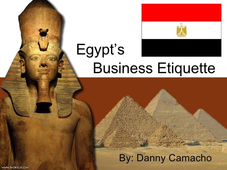 Business Etiquette By: Danny Camacho Egypt's