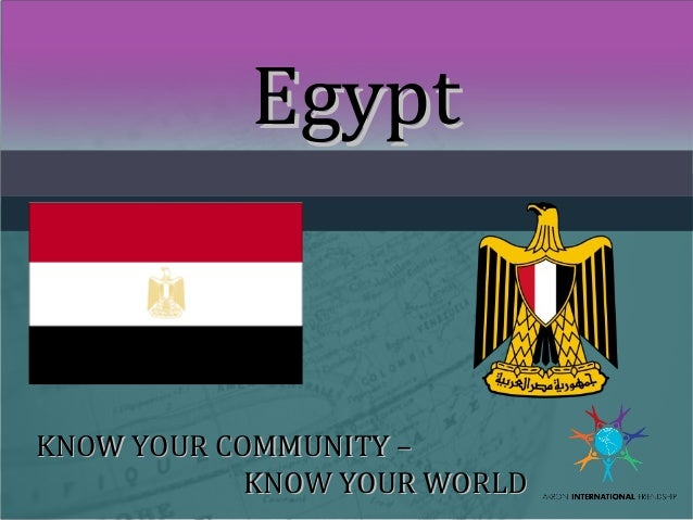 Egypt  KNOW YOUR COMMUNITY – KNOW YOUR WORLD