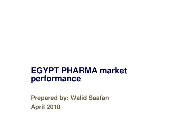EGYPT PHARMA marketperformancePrepared by: Walid SaafanApril 2010