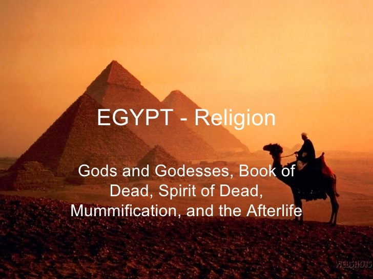 EGYPT - Religion Gods and Godesses, Book of Dead,   Spirit of Dead, Mummification, and the Afterlife