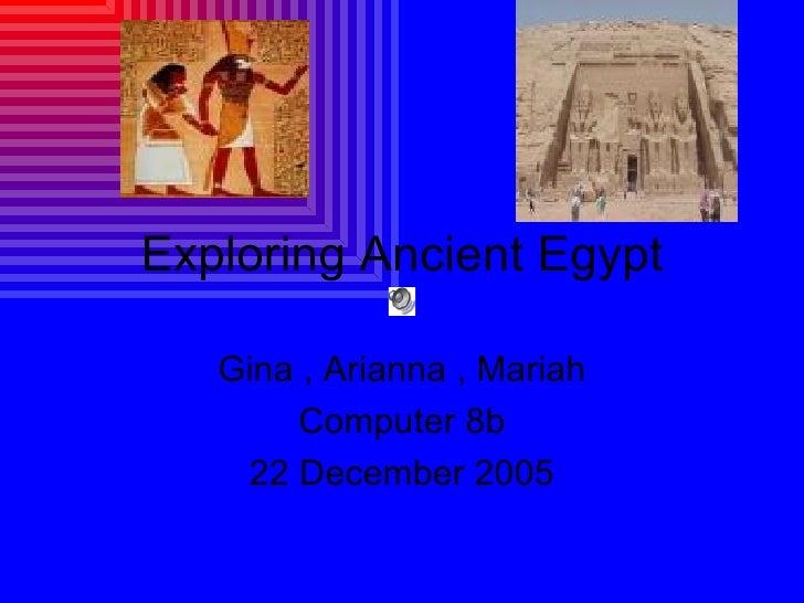 Exploring Ancient Egypt Gina , Arianna , Mariah Computer 8b 22 December 2005