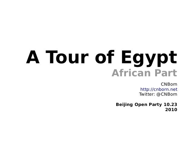 A Tour of Egypt African Part CNBorn http://cnborn.net Twitter: @CNBorn Beijing Open Party 10.23 2010