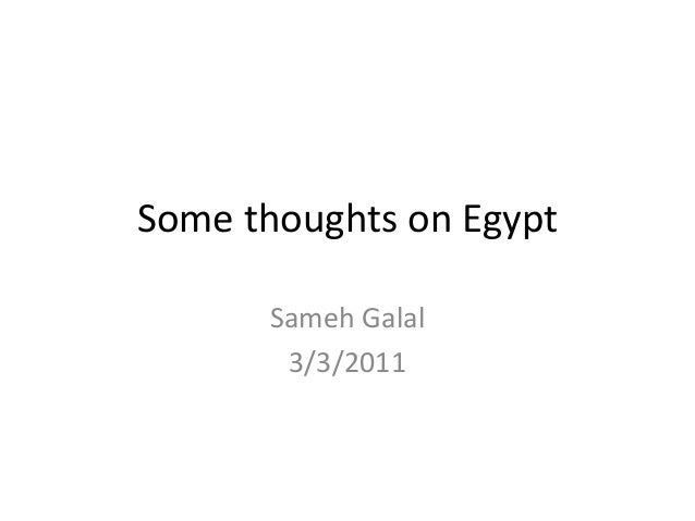 Some thoughts on Egypt      Sameh Galal       3/3/2011