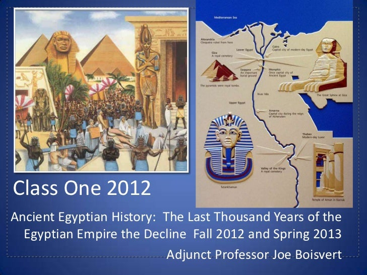 Class One 2012Ancient Egyptian History: The Last Thousand Years of the  Egyptian Empire the Decline Fall 2012 and Spring 2...