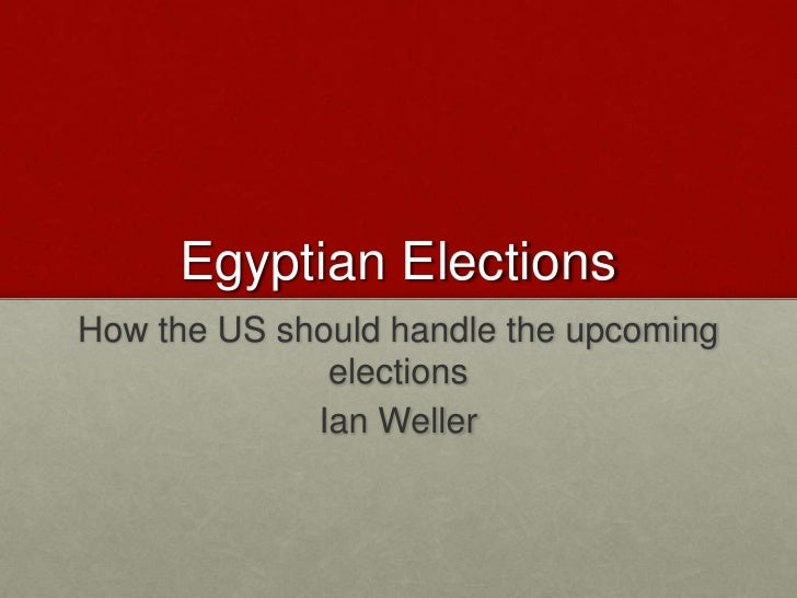 Egyptian Elections<br />How the US should handle the upcoming elections<br />Ian Weller<br />