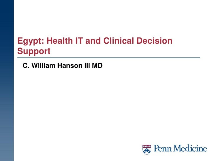 Egypt: Health IT and Clinical DecisionSupport C. William Hanson III MD