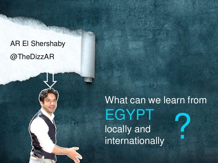 AR El Shershaby<br />@TheDizzAR<br />What can we learn from<br />EGYPT<br />locally and<br />internationally<br />?<br />