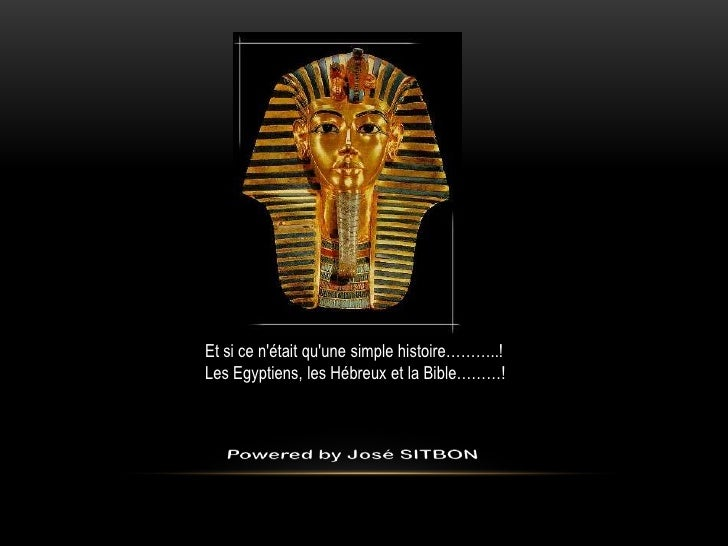 Et si ce nétait quune simple histoire………..!Les Egyptiens, les Hébreux et la Bible………!