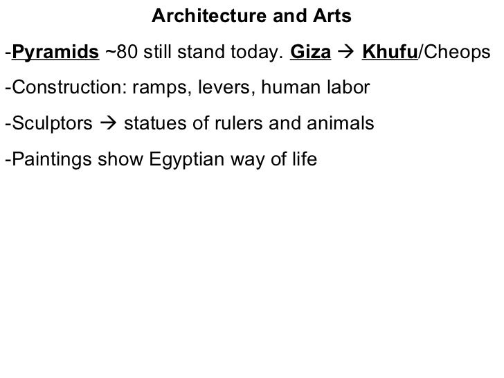 Architecture and Arts-Pyramids ~80 still stand today. Giza  Khufu/Cheops-Construction: ramps, levers, human labor-Sculpto...